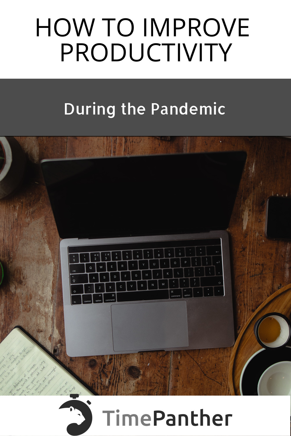 How to Improve Productivity During the Pandemic: some tips from TimePanther. Photo Description: a laptop on a wooden desk with a notebook and cups of coffee beside it. Photo by Callum Shaw on Unsplash