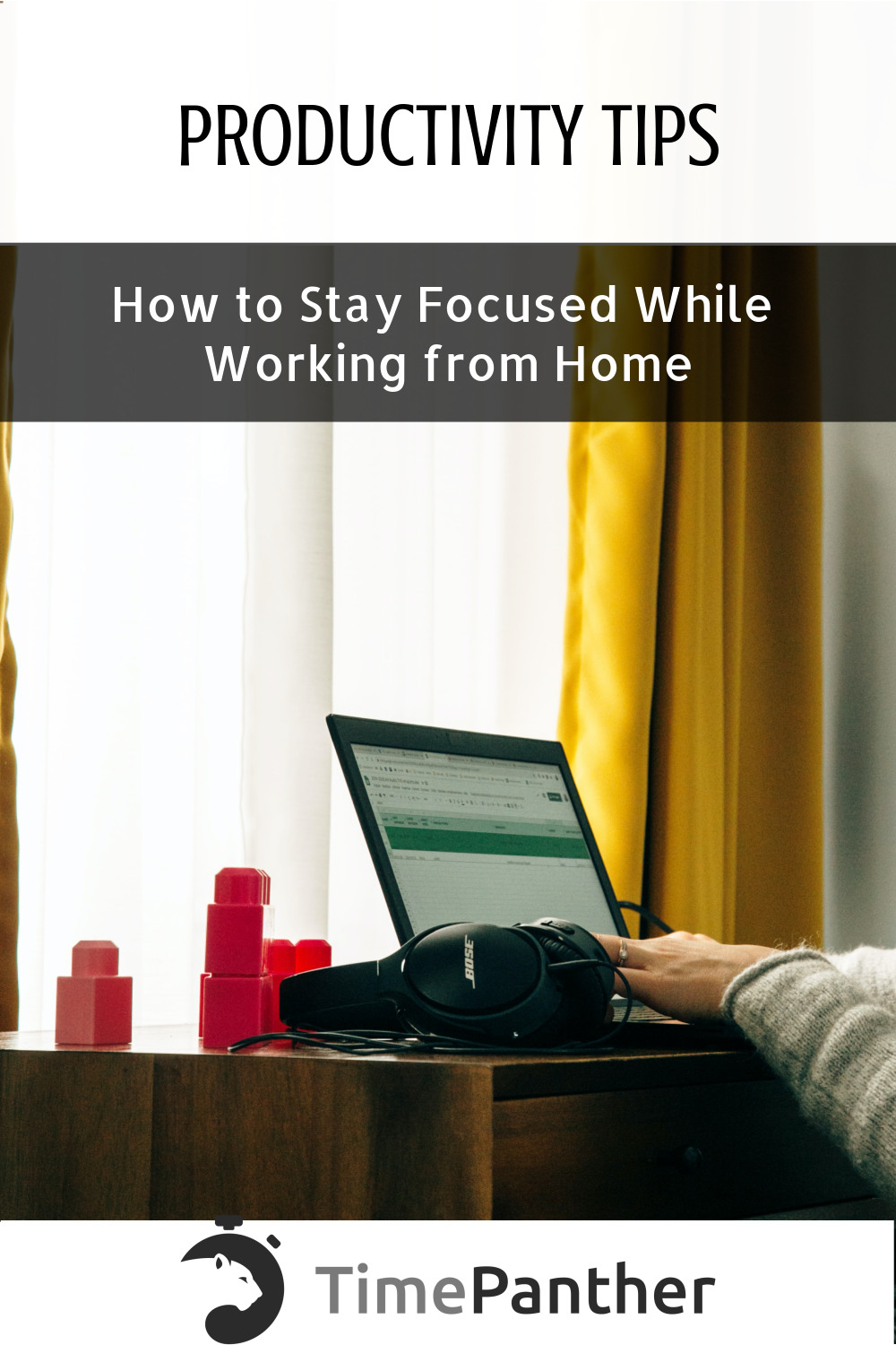 Productivity Tips: How to stay focused while working from home. Time Panther. Photo description: hands typing on a laptop. Duplo blocks and curtains in the background. Photo by Charles Deluvio on Unsplash